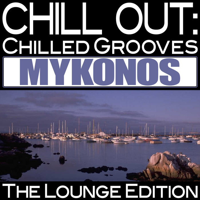 [Lounge / Downtempo / Chillout] VA (2011)-Chill Out: Chilled Grooves Mykonos (The Lounge Edition)