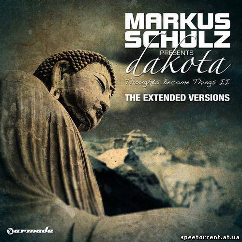Markus Schulz presents Dakota - Thoughts Become Things II [The Extended Versions] (2011/MP3)
